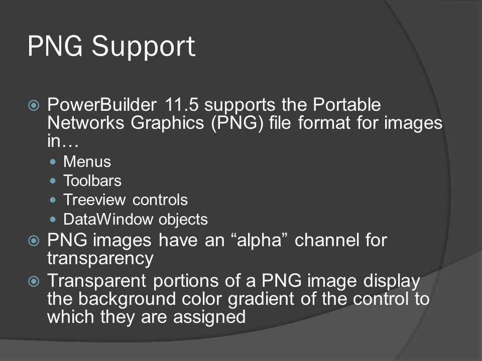 PNG Support PowerBuilder 11.5 supports the Portable Networks Graphics (PNG) file format for images in…