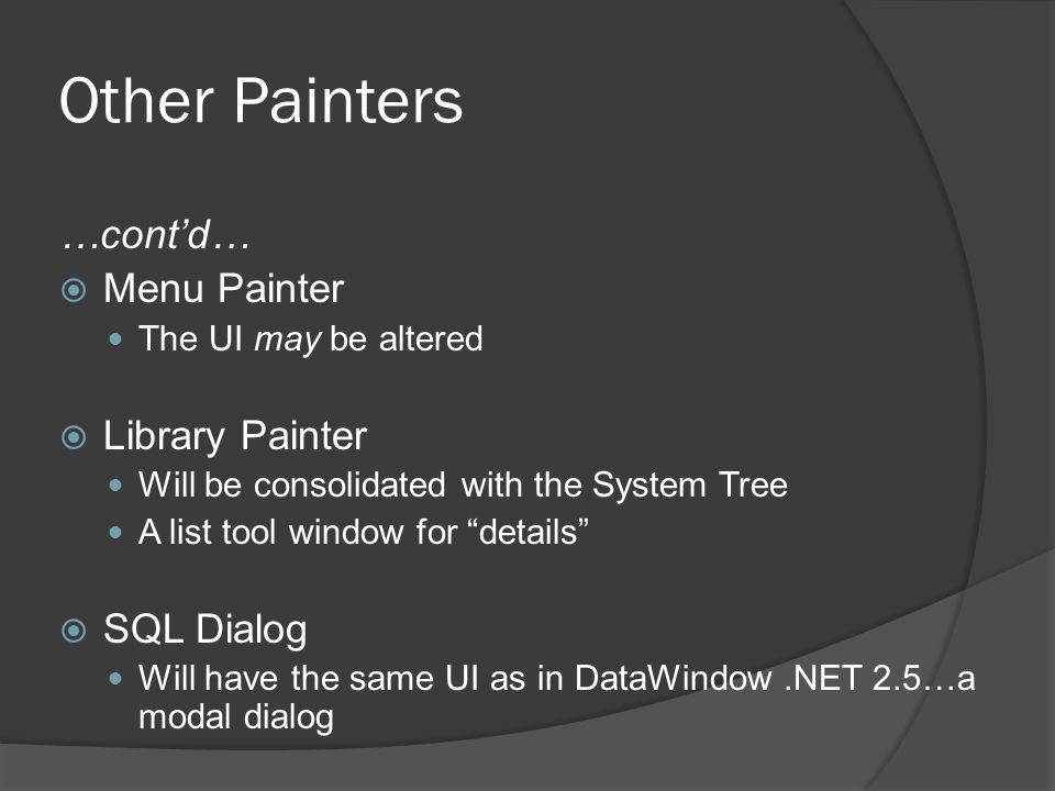 Other Painters …cont'd… Menu Painter Library Painter SQL Dialog