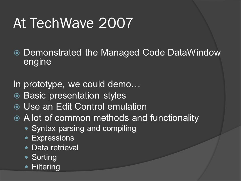 At TechWave 2007 Demonstrated the Managed Code DataWindow engine