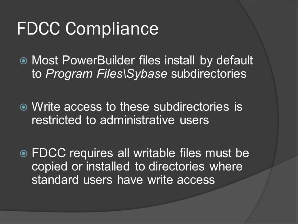 FDCC Compliance Most PowerBuilder files install by default to Program Files\Sybase subdirectories.