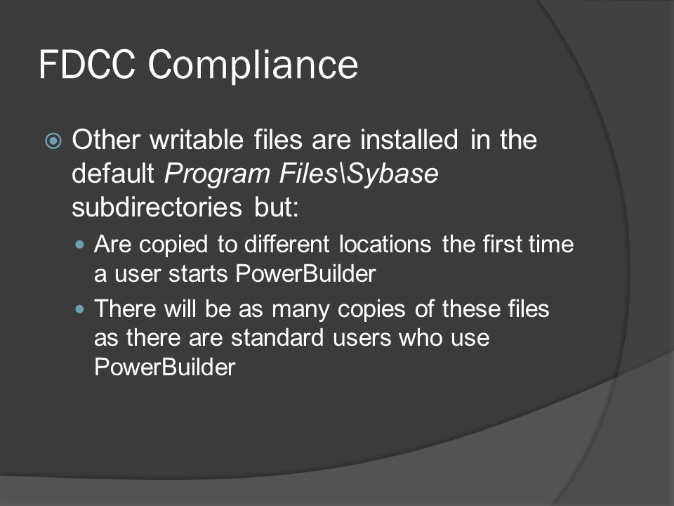 FDCC Compliance Other writable files are installed in the default Program Files\Sybase subdirectories but: