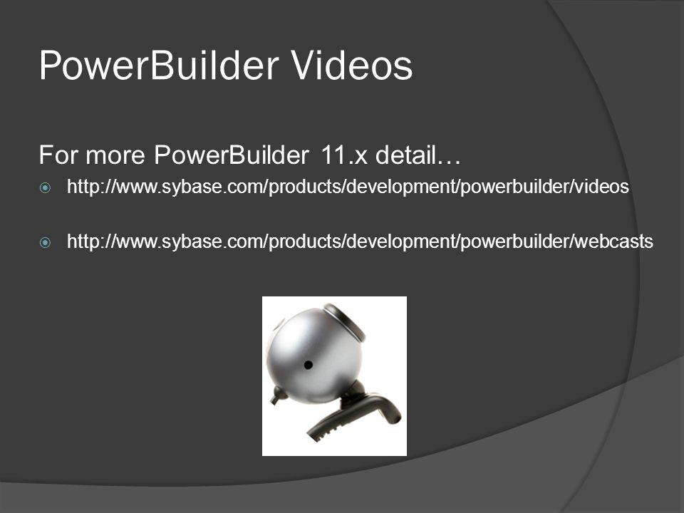 PowerBuilder Videos For more PowerBuilder 11.x detail…