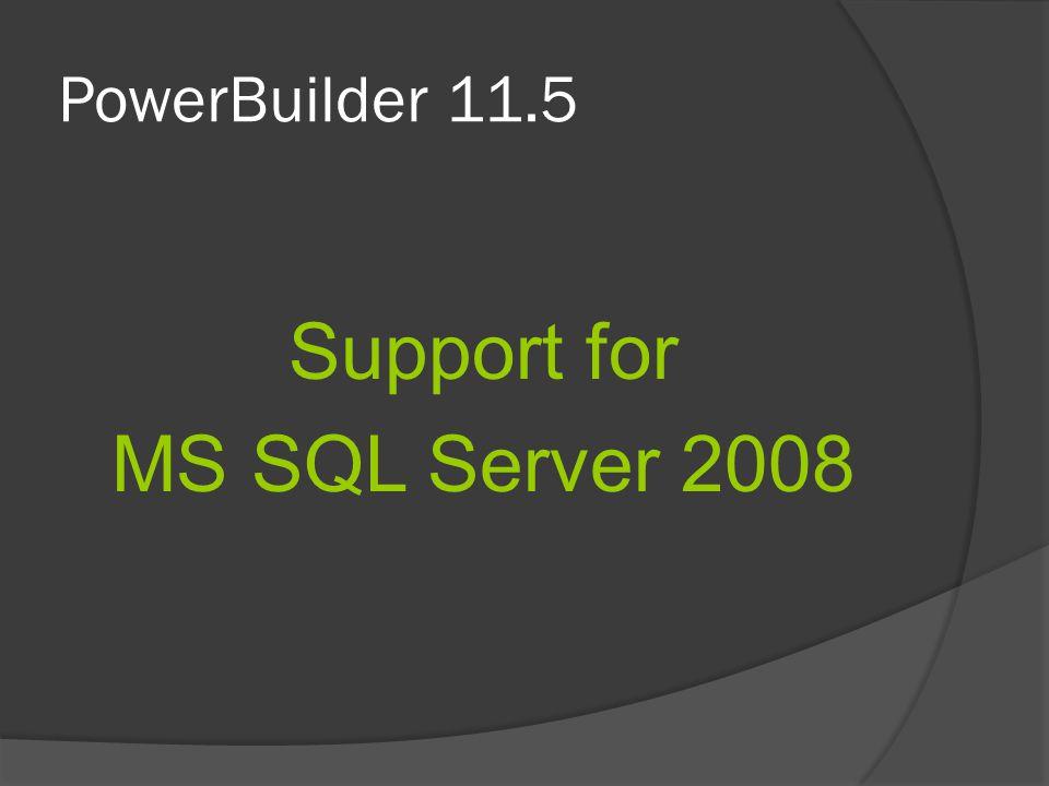 PowerBuilder 11.5 Support for MS SQL Server 2008