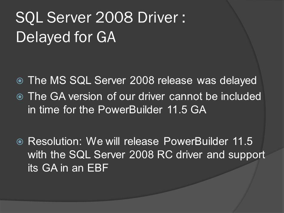 SQL Server 2008 Driver : Delayed for GA