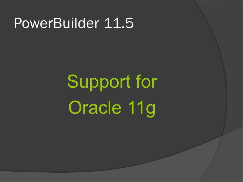 PowerBuilder 11.5 Support for Oracle 11g