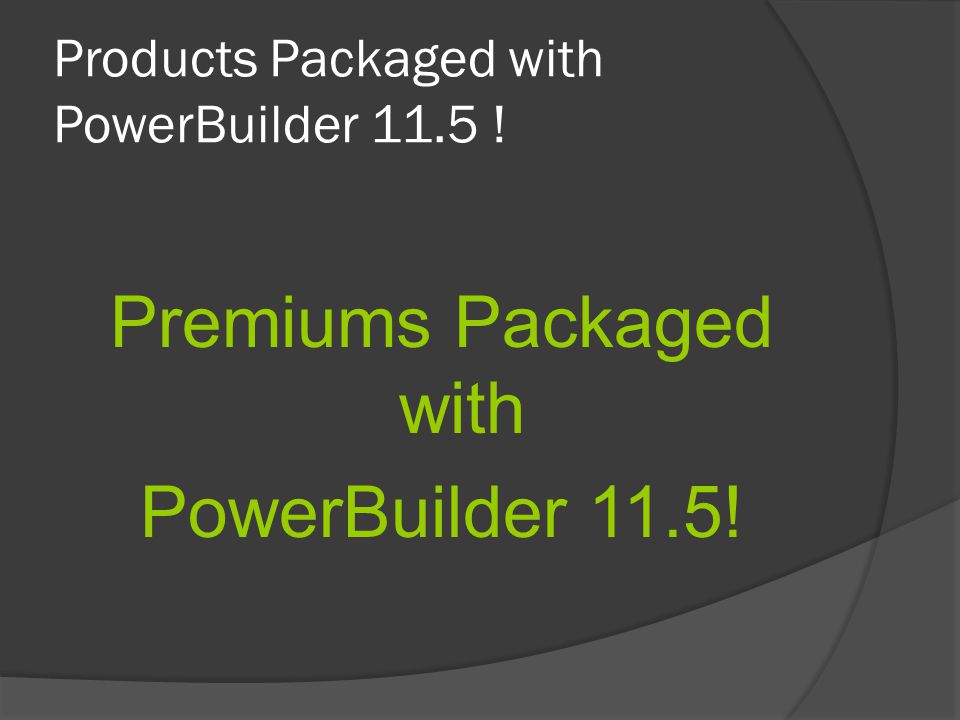 Products Packaged with PowerBuilder 11.5 !