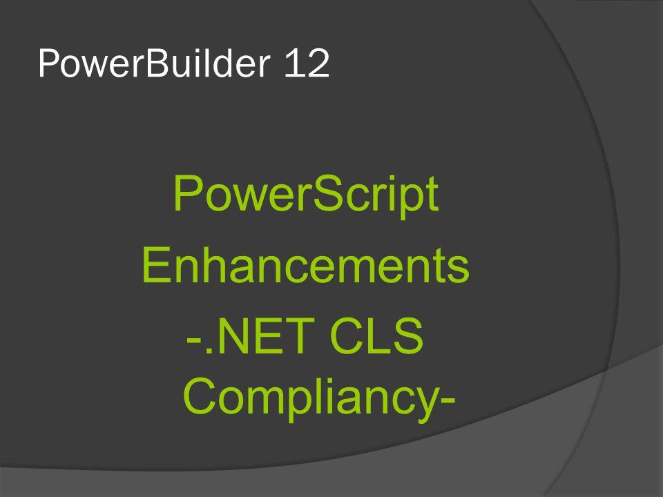 PowerBuilder 12 PowerScript Enhancements -.NET CLS Compliancy-