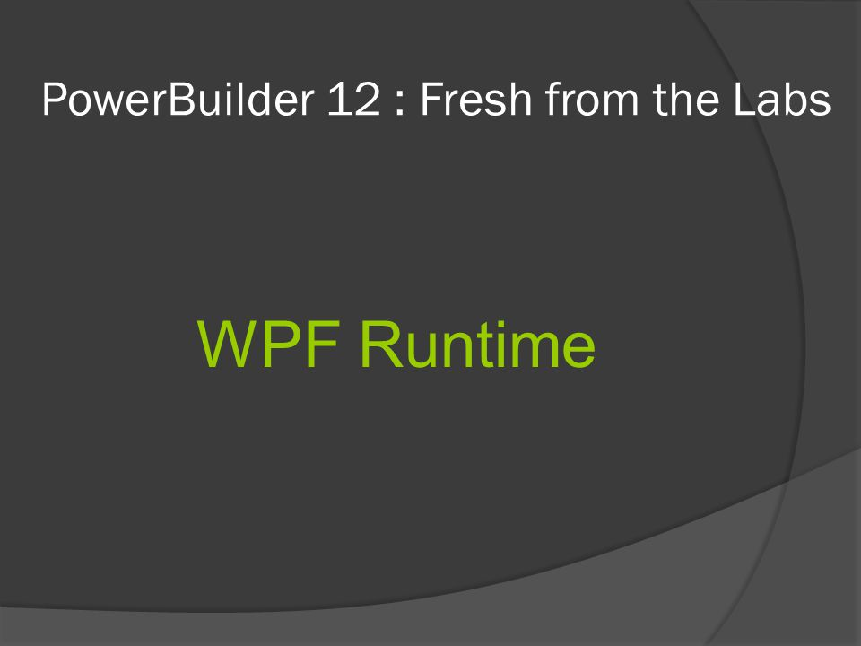 PowerBuilder 12 : Fresh from the Labs