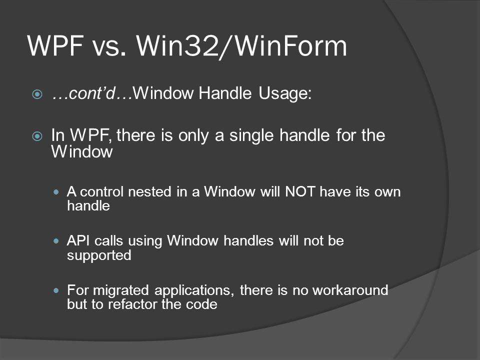 WPF vs. Win32/WinForm …cont'd…Window Handle Usage: