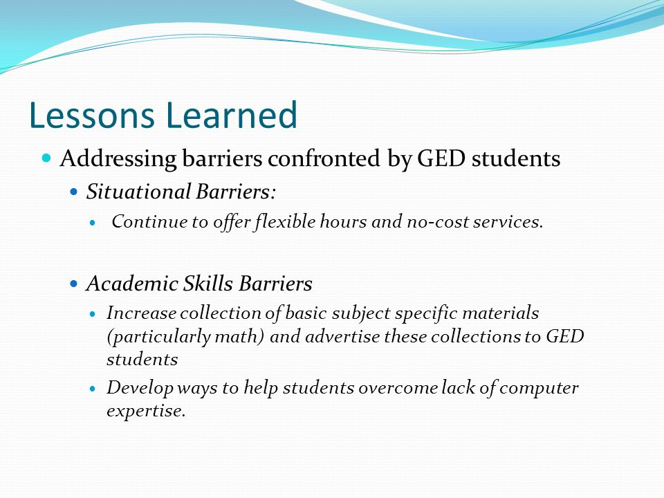 Lessons Learned Addressing barriers confronted by GED students