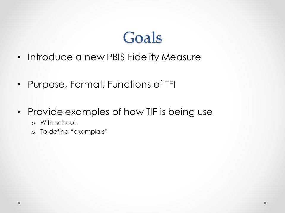 Goals Introduce a new PBIS Fidelity Measure