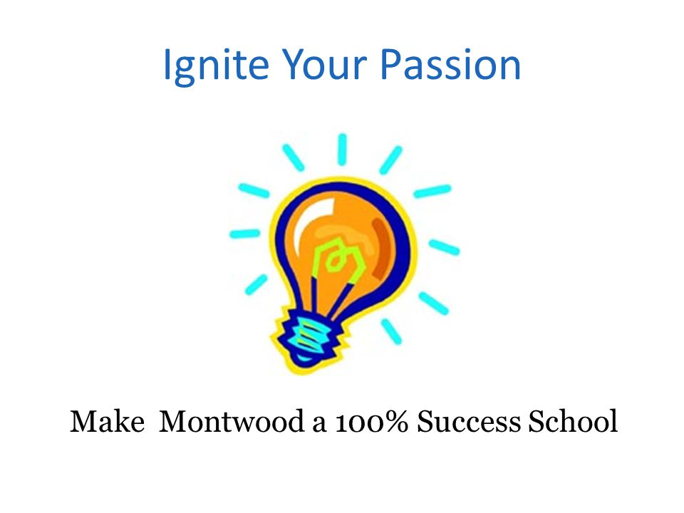 Ignite Your Passion Make Montwood a 100% Success School