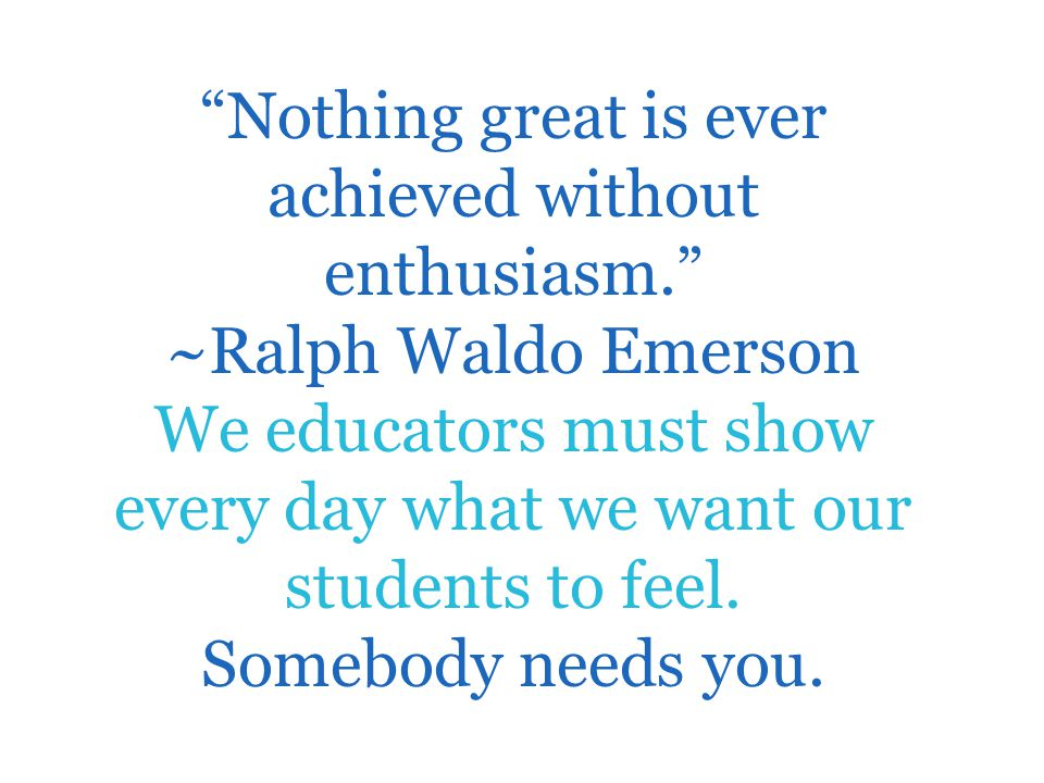 Nothing great is ever achieved without enthusiasm.