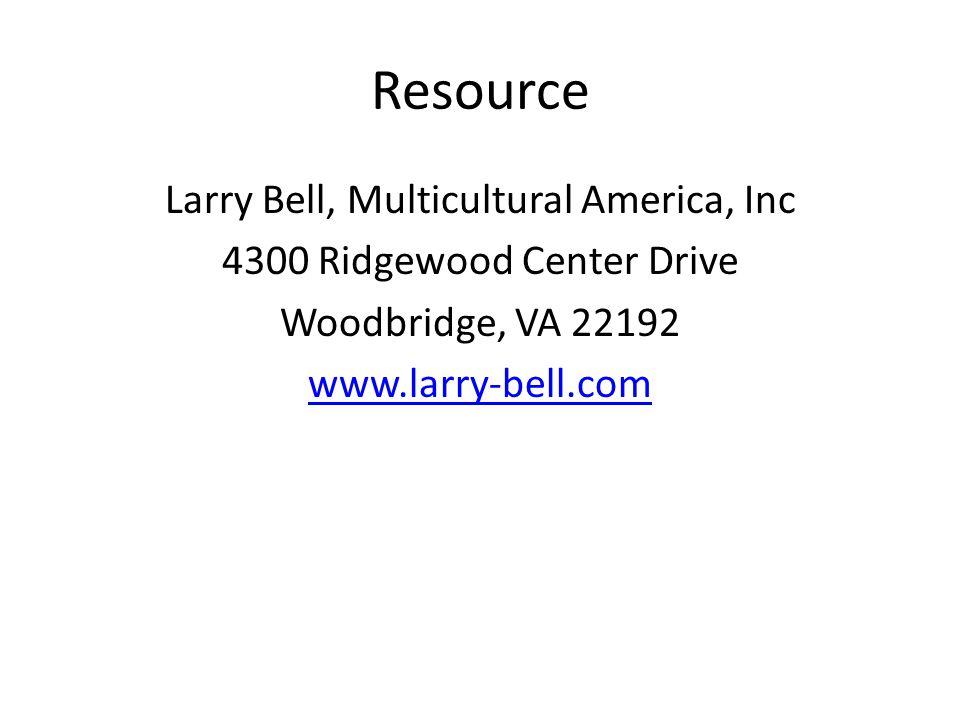 Resource Larry Bell, Multicultural America, Inc 4300 Ridgewood Center Drive Woodbridge, VA 22192 www.larry-bell.com