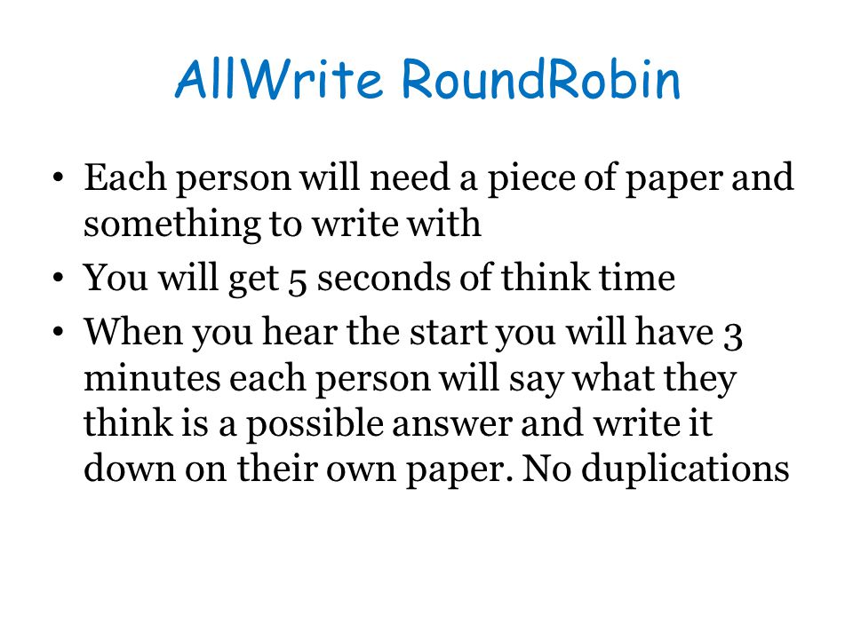 AllWrite RoundRobin Each person will need a piece of paper and something to write with. You will get 5 seconds of think time.