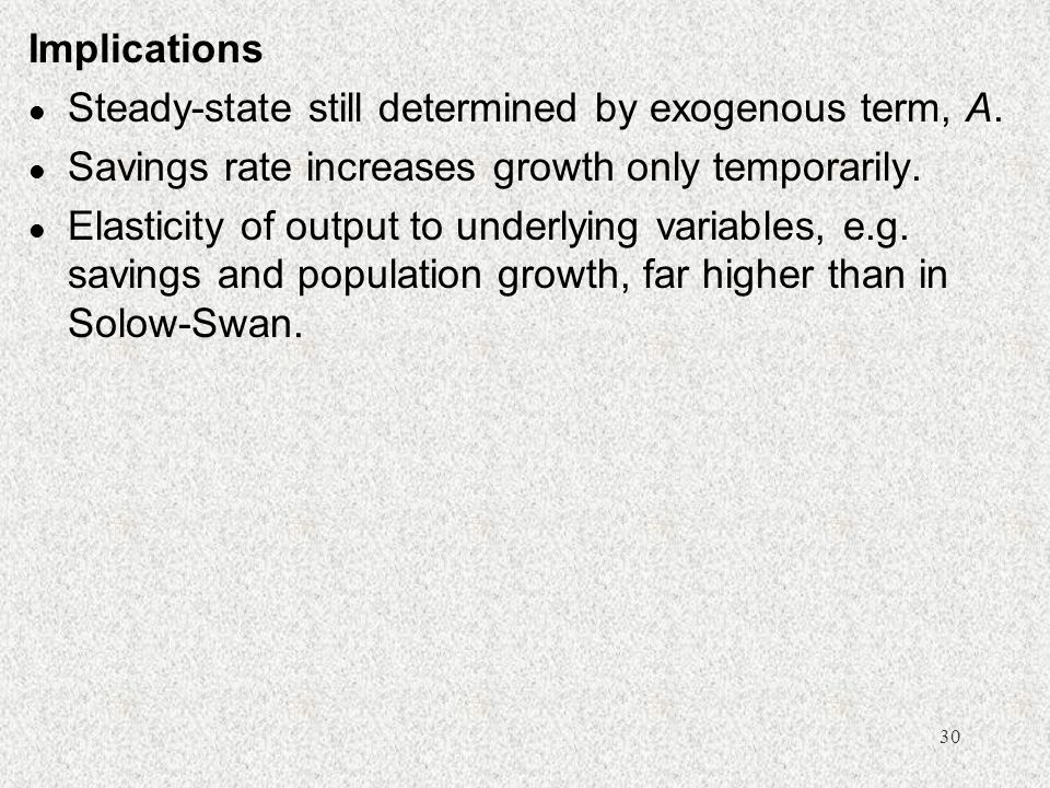 Implications Steady-state still determined by exogenous term, A. Savings rate increases growth only temporarily.