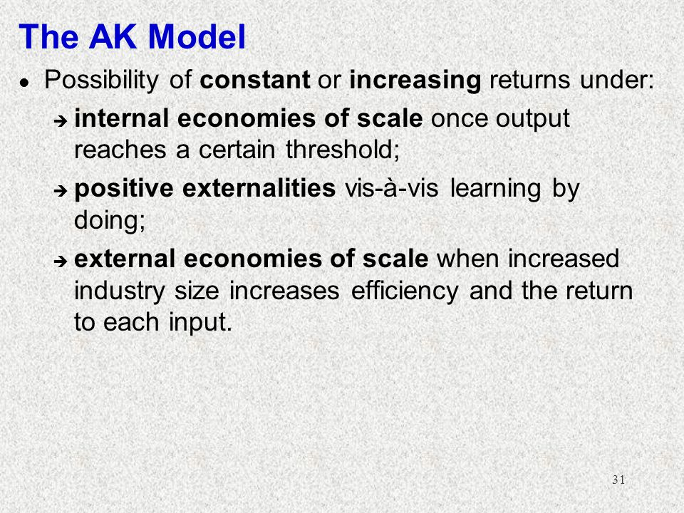 The AK Model Possibility of constant or increasing returns under: