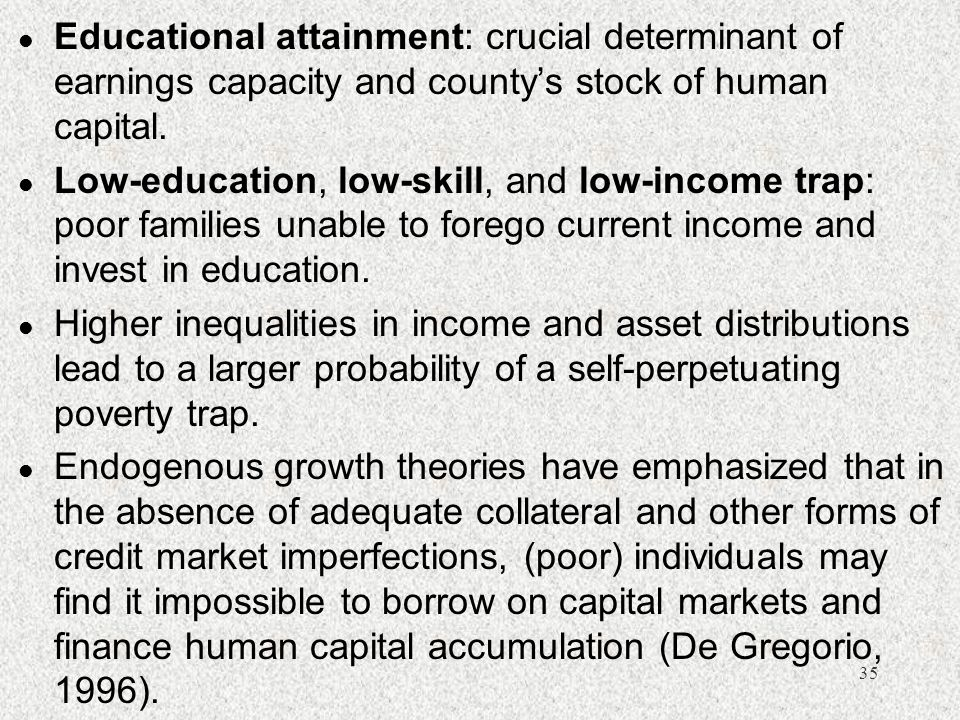 Educational attainment: crucial determinant of earnings capacity and county's stock of human capital.