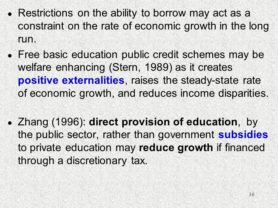 Restrictions on the ability to borrow may act as a constraint on the rate of economic growth in the long run.