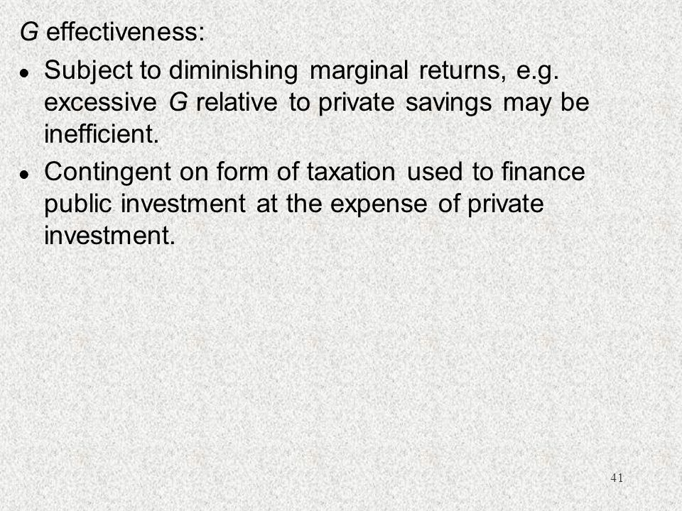 G effectiveness: Subject to diminishing marginal returns, e.g. excessive G relative to private savings may be inefficient.