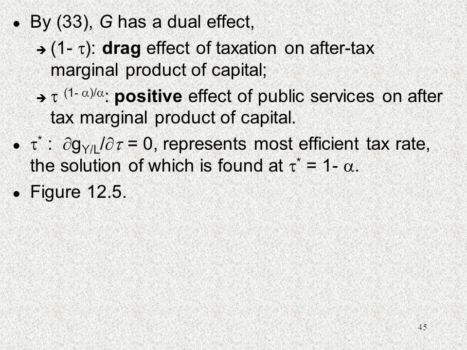 By (33), G has a dual effect, (1- ): drag effect of taxation on after-tax marginal product of capital;