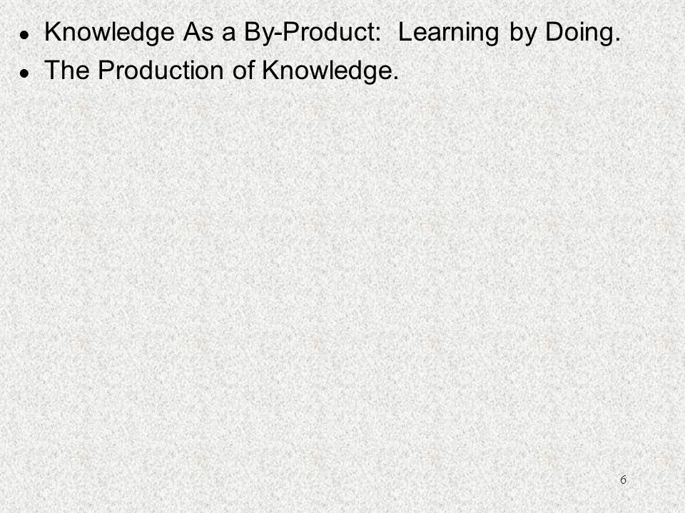 Knowledge As a By-Product: Learning by Doing.