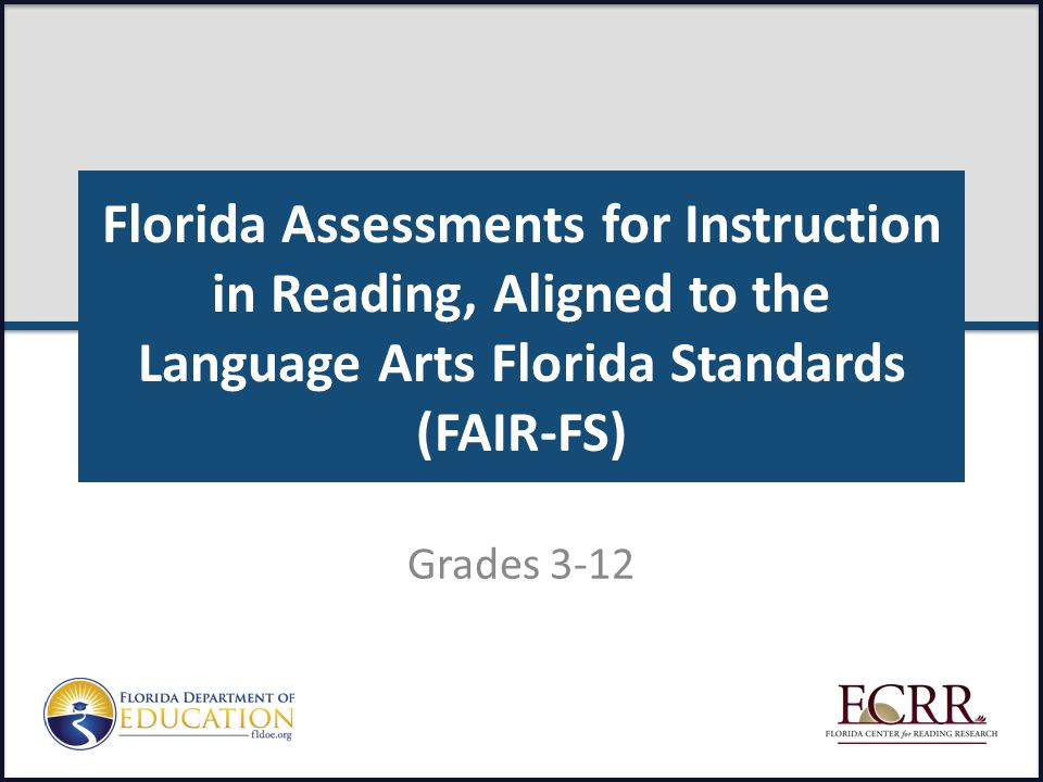 Florida Assessments for Instruction in Reading, Aligned to the Language Arts Florida Standards (FAIR-FS)