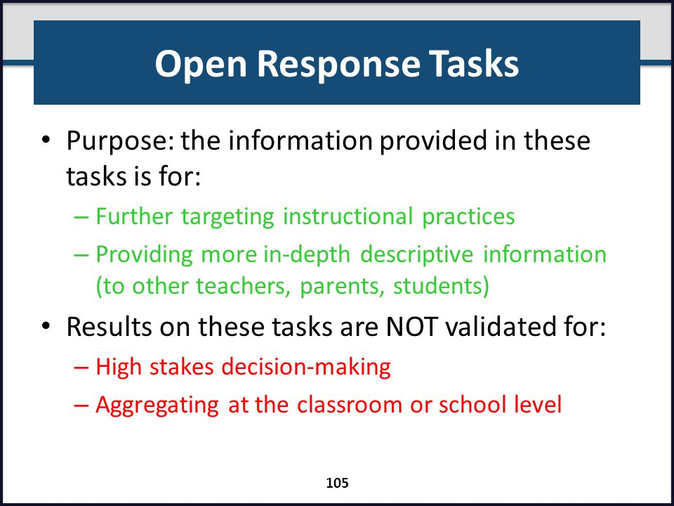 Open Response Tasks Purpose: the information provided in these tasks is for: Further targeting instructional practices.