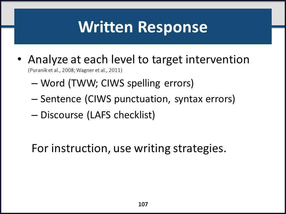 Written Response Analyze at each level to target intervention (Puranik et al., 2008; Wagner et al., 2011)