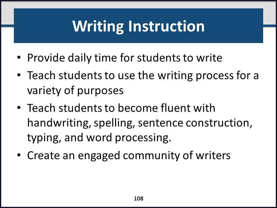 Writing Instruction Provide daily time for students to write