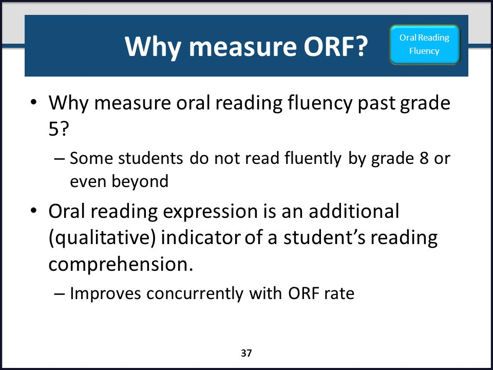 Why measure ORF Why measure oral reading fluency past grade 5