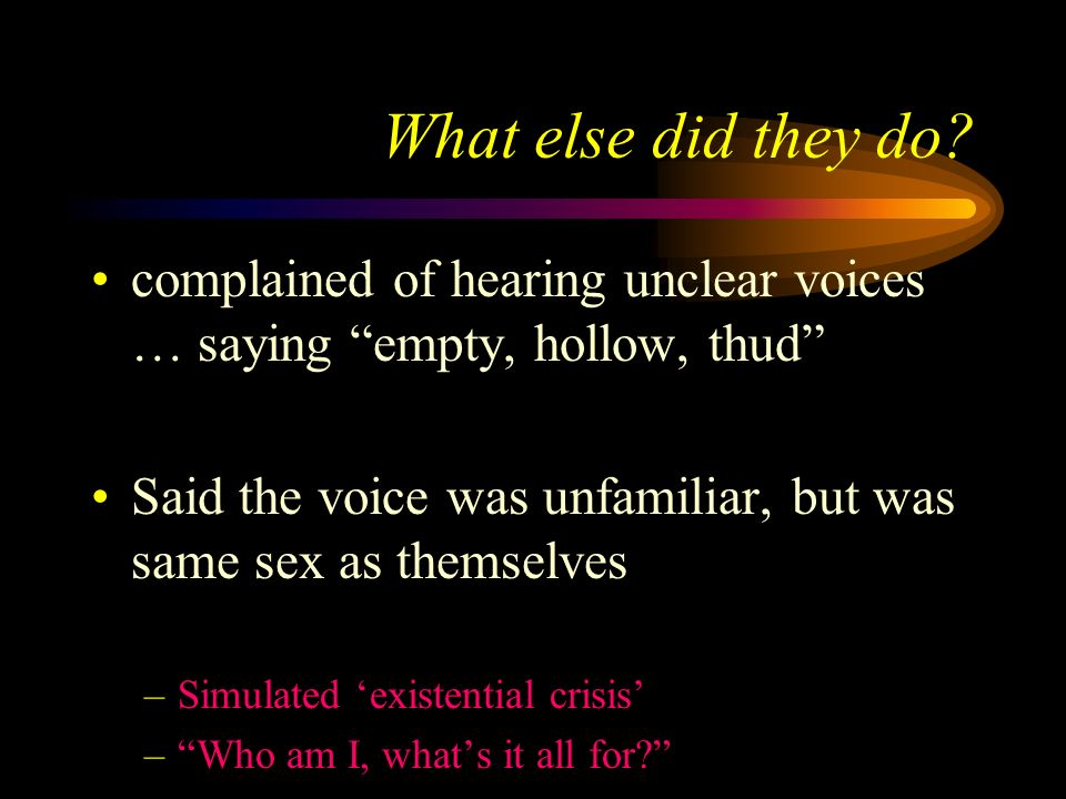 What else did they do complained of hearing unclear voices … saying empty, hollow, thud