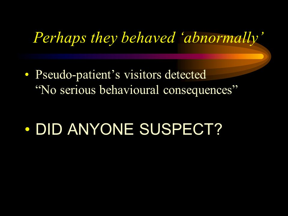 Perhaps they behaved 'abnormally'