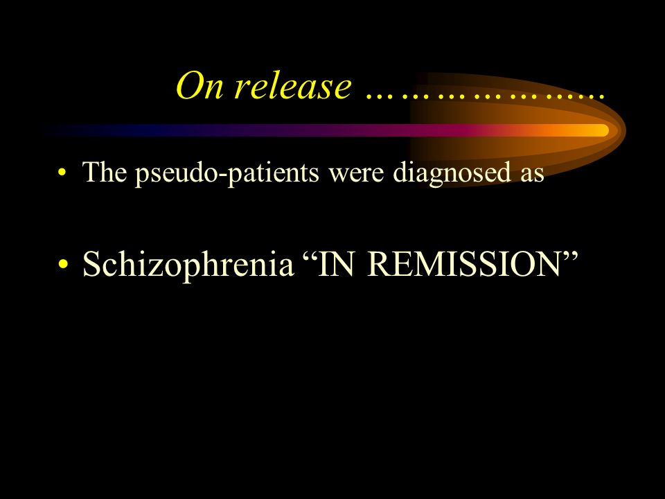 On release ………………... Schizophrenia IN REMISSION