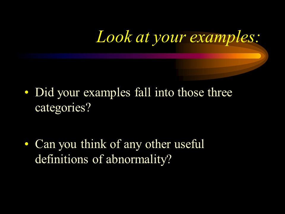 Look at your examples: Did your examples fall into those three categories.