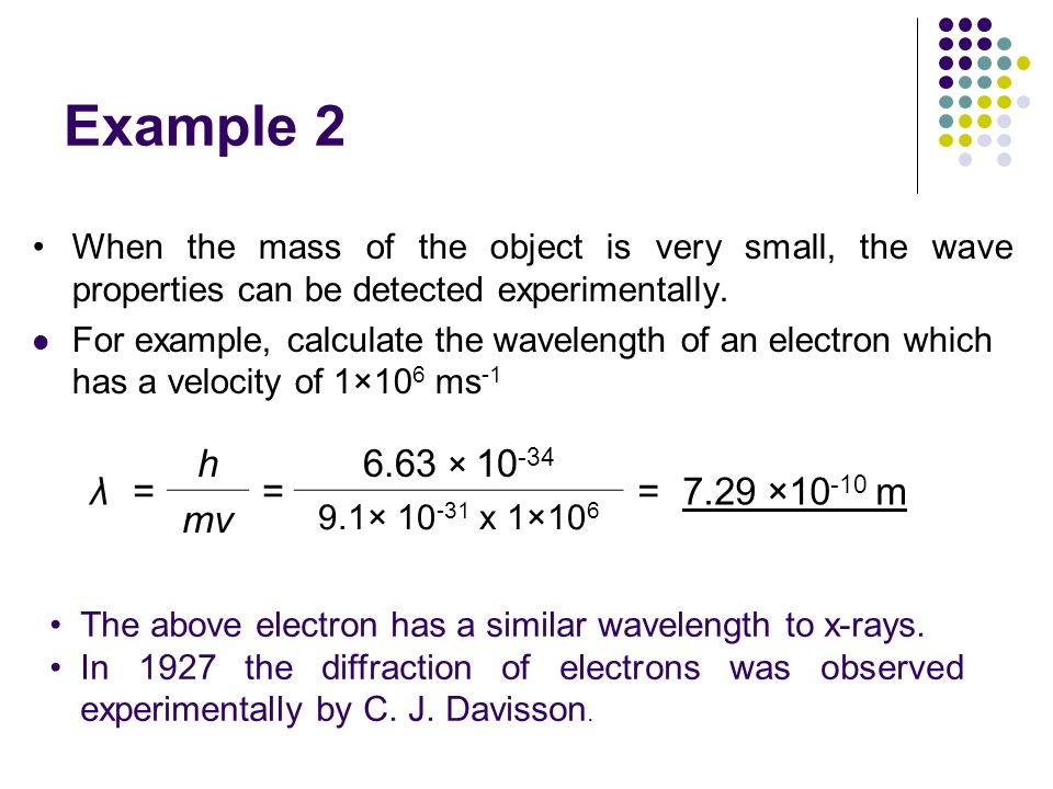 Example 2 When the mass of the object is very small, the wave properties can be detected experimentally.