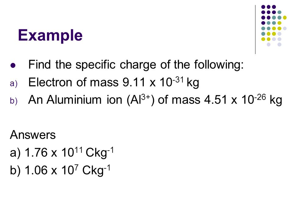 Example Find the specific charge of the following: