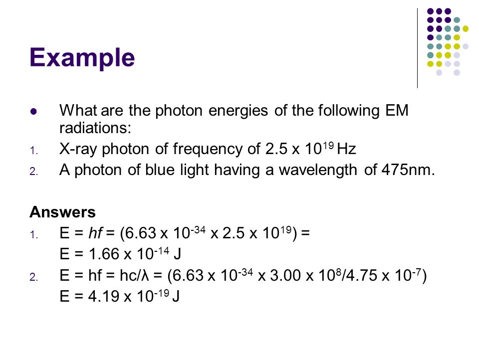 Example What are the photon energies of the following EM radiations: