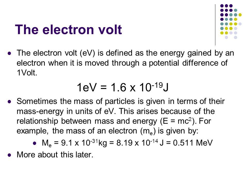 The electron volt 1eV = 1.6 x 10-19J