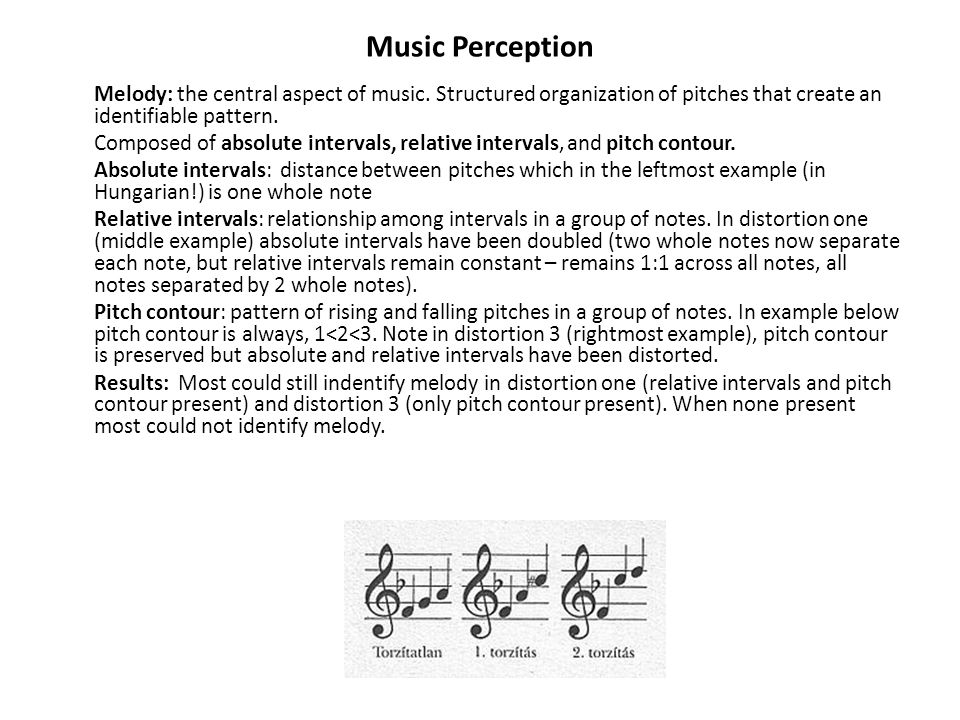 Music Perception Melody: the central aspect of music. Structured organization of pitches that create an identifiable pattern.