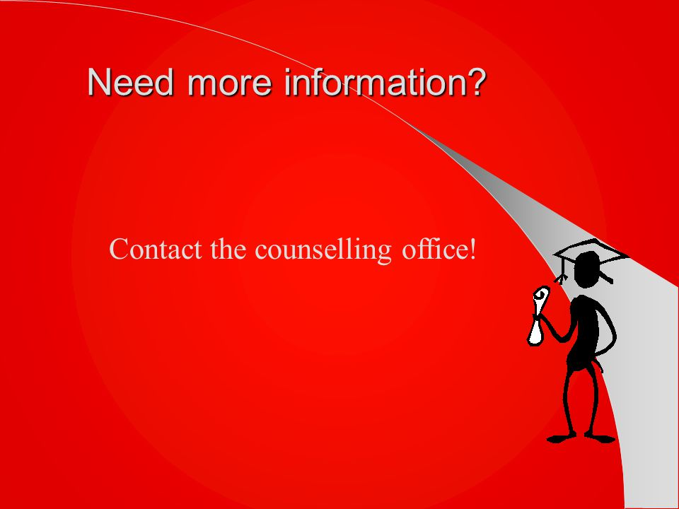 Need more information Contact the counselling office!