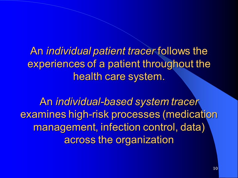 An individual patient tracer follows the experiences of a patient throughout the health care system.