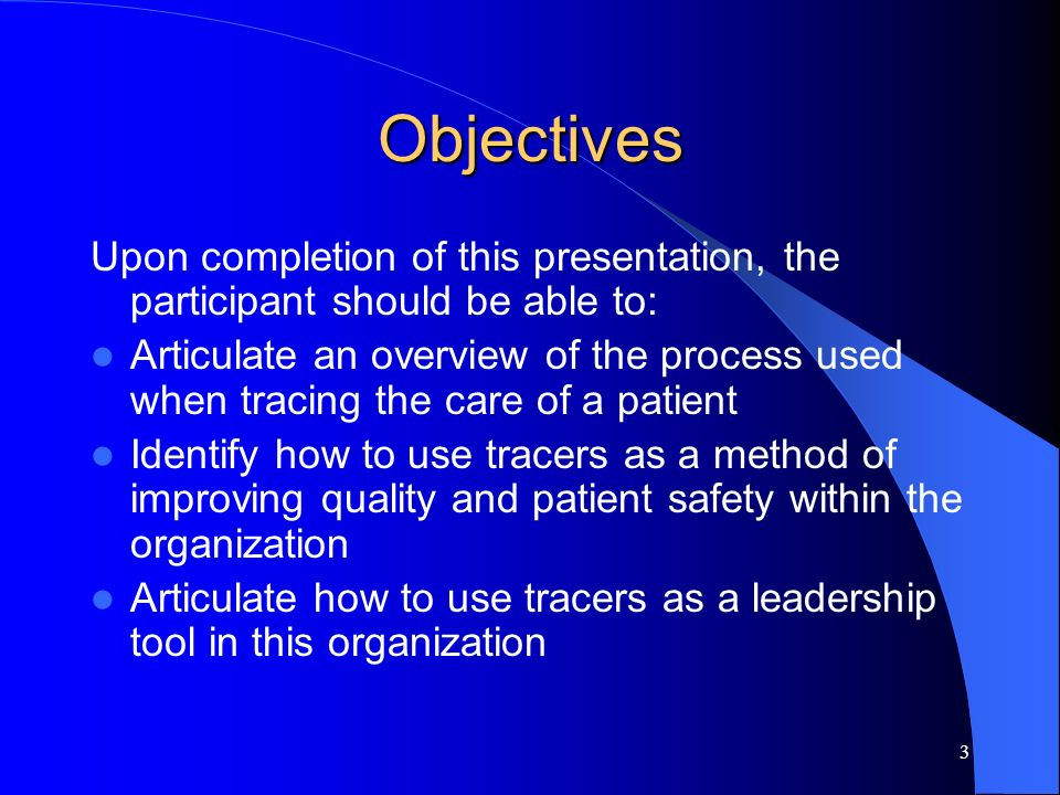 Objectives Upon completion of this presentation, the participant should be able to: