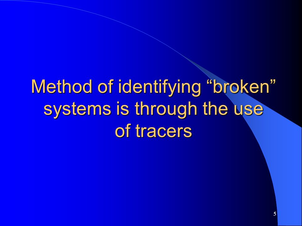 Method of identifying broken systems is through the use of tracers