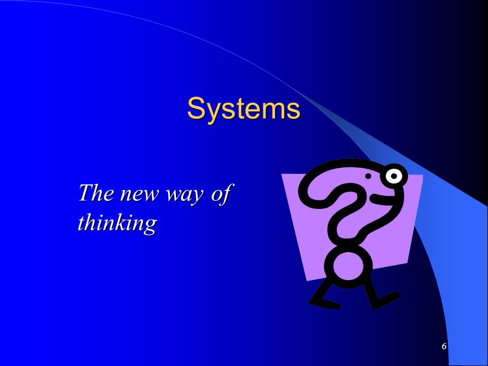 Systems The new way of thinking