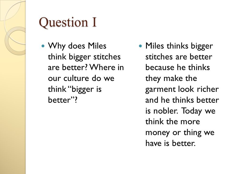Question I Why does Miles think bigger stitches are better Where in our culture do we think bigger is better