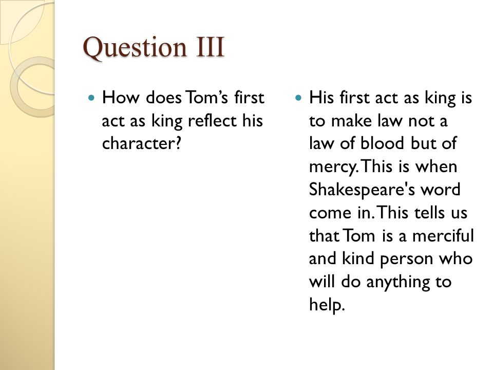 Question III How does Tom's first act as king reflect his character