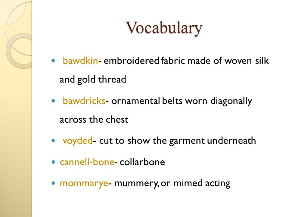 Vocabulary bawdkin- embroidered fabric made of woven silk and gold thread. bawdricks- ornamental belts worn diagonally across the chest.