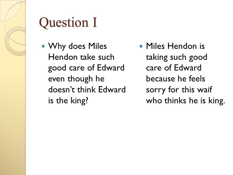 Question I Why does Miles Hendon take such good care of Edward even though he doesn't think Edward is the king