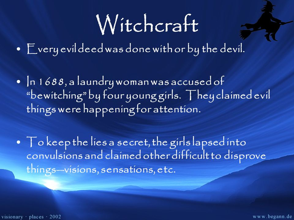 Witchcraft Every evil deed was done with or by the devil.